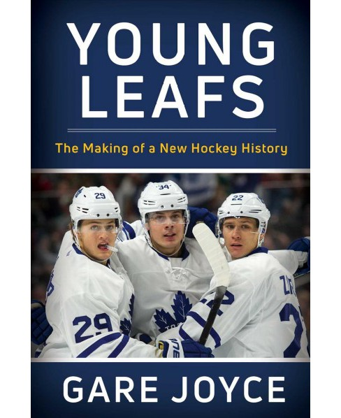 Young Leafs : The Making of a New Hockey History (Hardcover) (Gare Joyce) - image 1 of 1