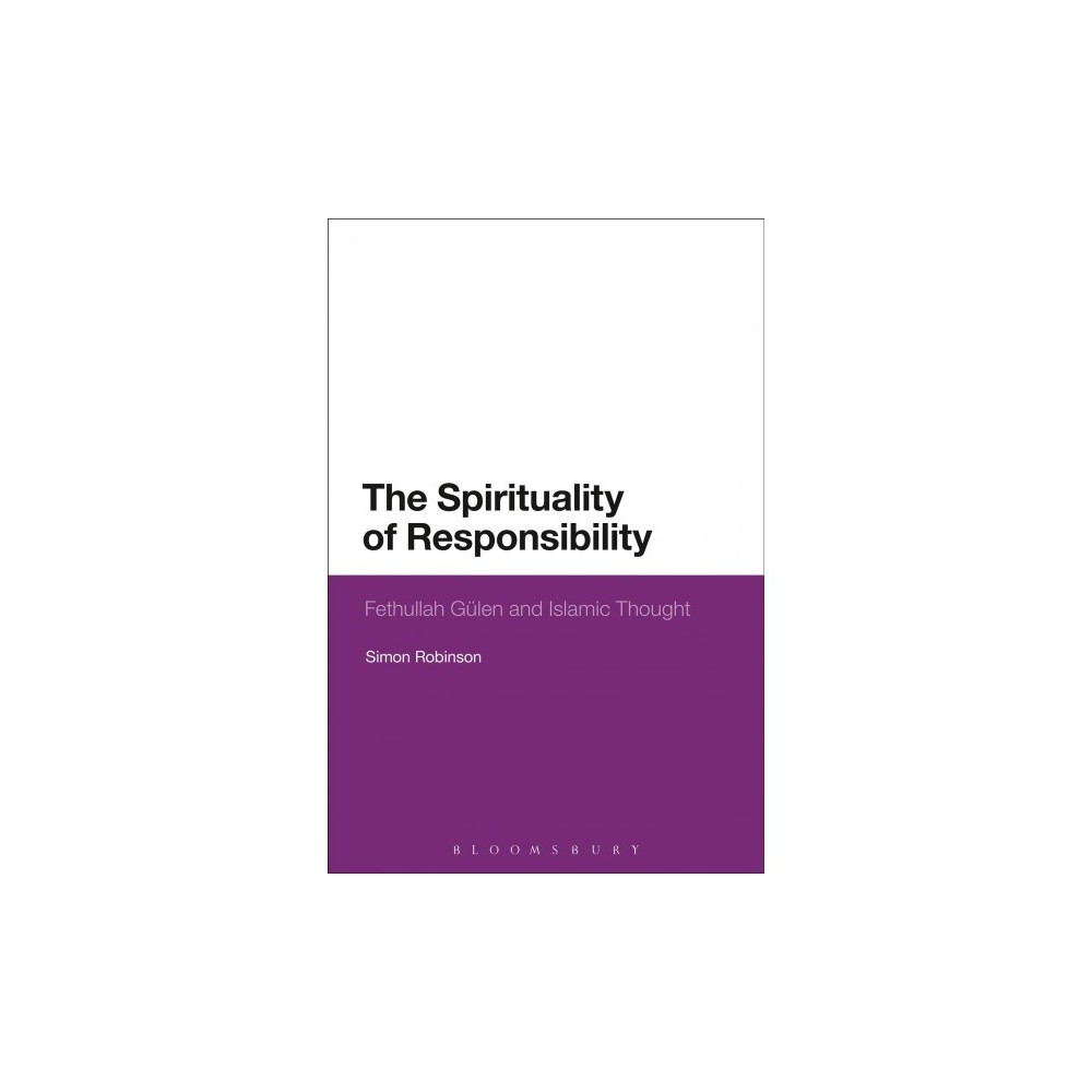Spirituality of Responsibility : Fethullah Gulen and Islamic Thought - by Simon Robinson (Paperback)