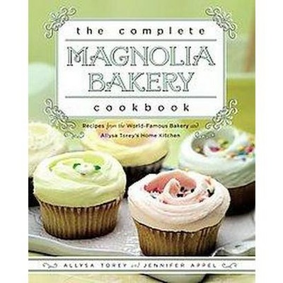 Complete Magnolia Bakery Cookbook : Recipes From the World-Famous Bakery and Allysa Torey's Home Kitchen