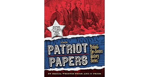 Patriot Papers : Bursting With Fun Facts About America's Early Rebels (Paperback) (JJ Prior & Emilia - image 1 of 1