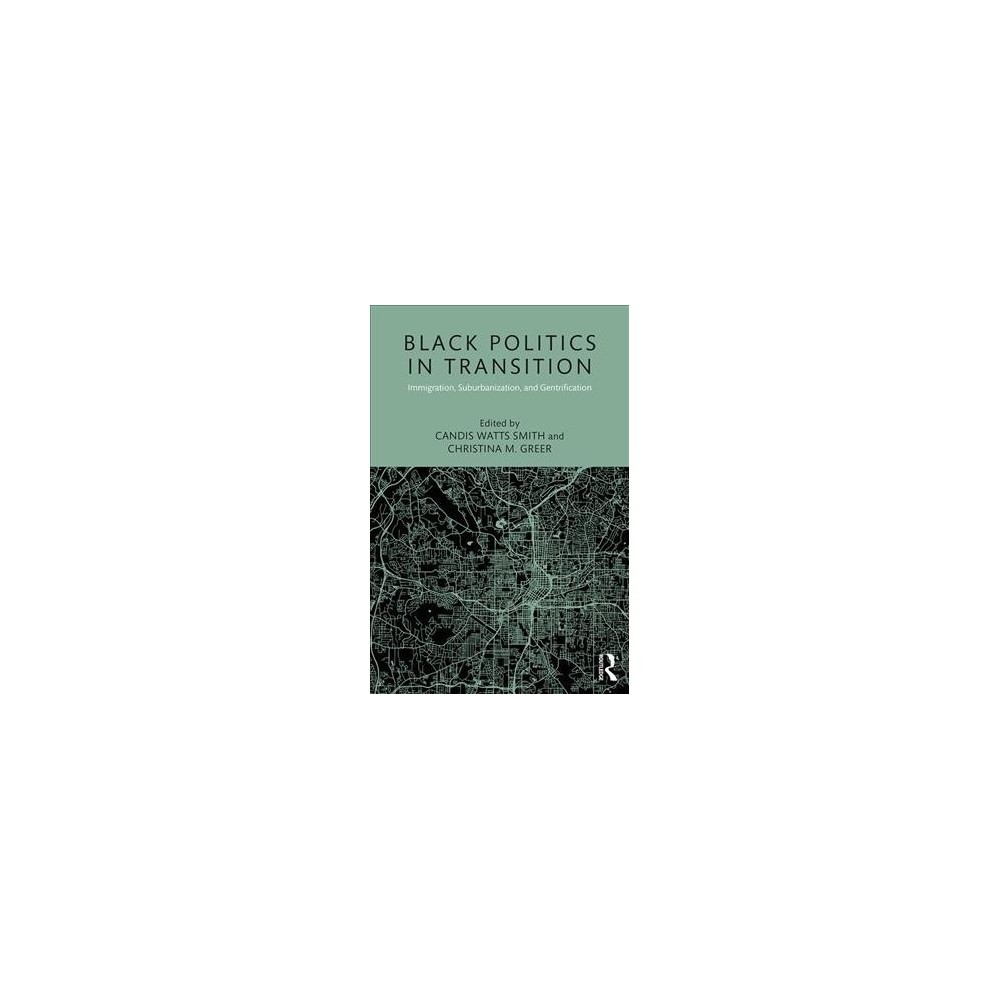 Black Politics in Transition : Immigration, Suburbanization, and Gentrification - (Paperback)