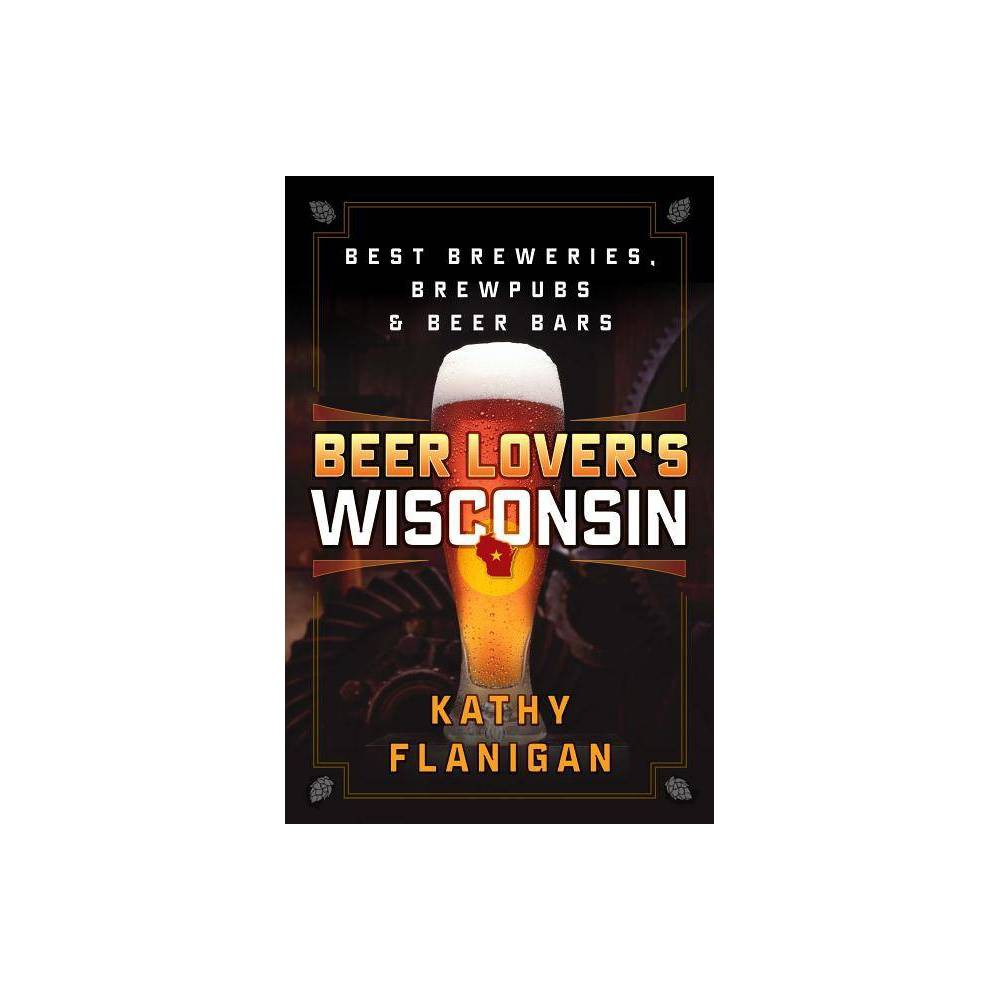 Beer Lover S Wisconsin By Kathy Flanigan Paperback