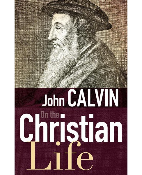 On the Christian Life (Paperback) (John Calvin) - image 1 of 1