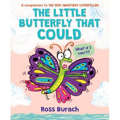 The Little Butterfly That Could (Butterfly Series) - by  Ross Burach (Hardcover)