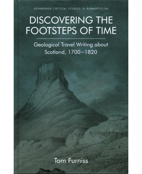 Discovering the Footsteps of Time : Geological Travel Writing About Scotland, 1700-1820 (Hardcover) (Tom - image 1 of 1
