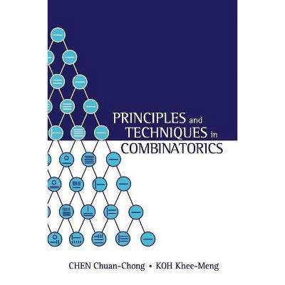 Principles and Techniques in Combinatorics - by  Khee-Meng Koh & Chuan Chong Chen (Paperback)