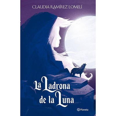 La Ladrona de la Luna - by  Claudia Ramírez (Paperback)