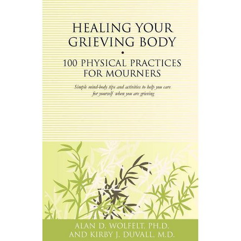 Healing Your Grieving Body - (100 Ideas (Companion Press)) by  Alan D Wolfelt & Kirby J Duvall (Paperback) - image 1 of 1