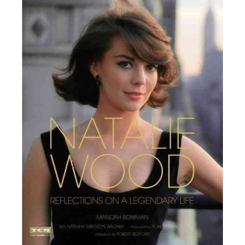 Natalie Wood : Reflections on a Legendary Life (Hardcover) (Manoah Bowman) - image 1 of 1