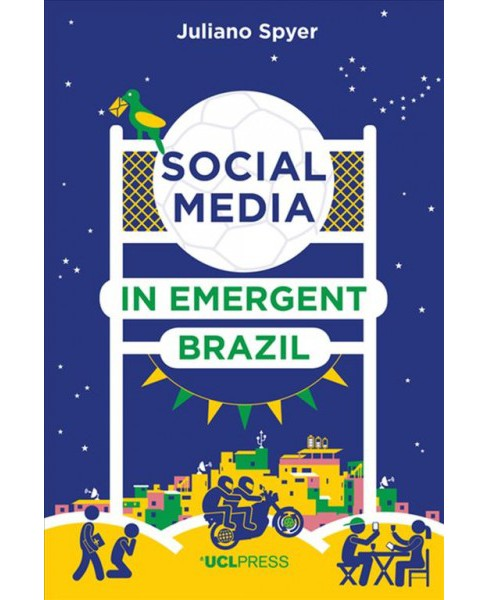 Social Media in Emergent Brazil : How the Internet Affects Social Mobility -  (Hardcover) - image 1 of 1