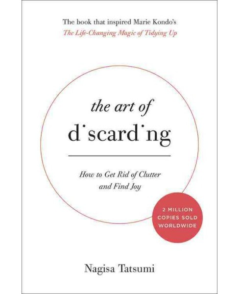 Art of Discarding : How to Get Rid of Clutter and Find Joy (Hardcover) (Nagisa Tatsumi) - image 1 of 1