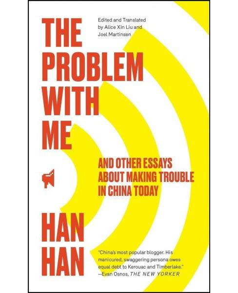 Problem With Me : And Other Essays About Making Trouble in China Today (Reprint) (Paperback) (Han Han) - image 1 of 1