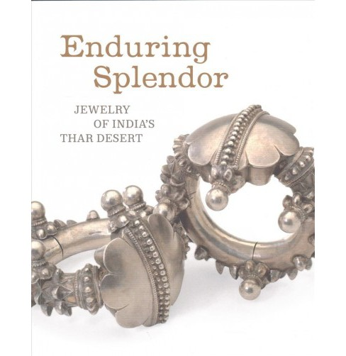 Enduring Splendor : Jewelry of India's Thar Desert (Paperback) (Thomas K. Seligman & Usha R. - image 1 of 1