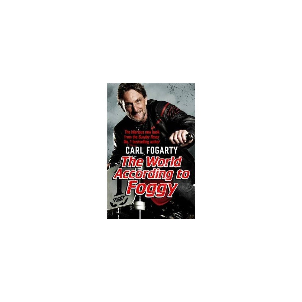 The World According to Foggy - by Carl Fogarty (Paperback)