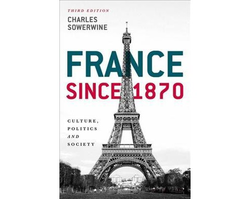 France Since 1870 : Culture, Politics and Society -  by Charles Sowerwine (Paperback) - image 1 of 1