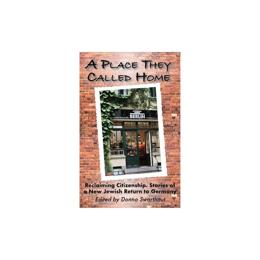 Place They Called Home : Reclaiming Citizenship: Stories of a New Jewish Return to Germany - (Hardcover)