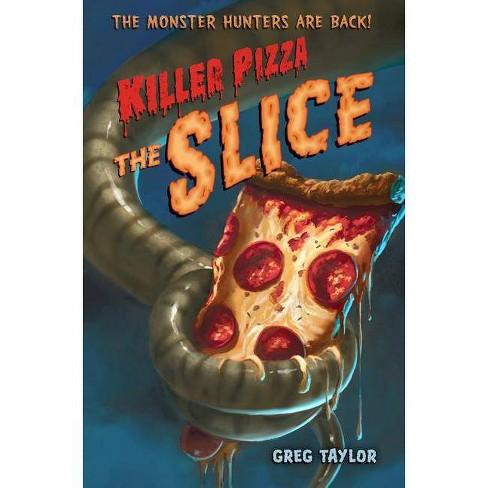 Killer Pizza: The Slice - by  Greg Taylor (Paperback) - image 1 of 1