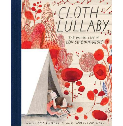 Cloth Lullaby : The Woven Life of Louise Bourgeois (School And Library) (Amy Novesky) - image 1 of 1