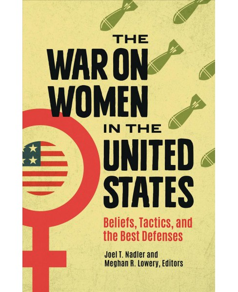 War on Women in the United States : Beliefs, Tactics, and the Best Defenses -  (Hardcover) - image 1 of 1