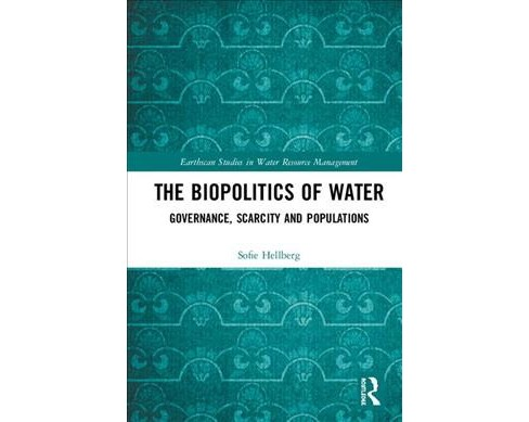 Biopolitics of Water : Governance, Scarcity and Populations -  by Sofie Hellberg (Hardcover) - image 1 of 1