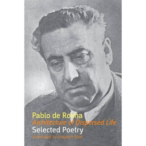 Architecture of Dispersed Life: Selected Poetry - by  Pablo de Rokha (Paperback) - image 1 of 1