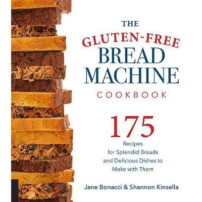 The Gluten-Free Bread Machine Cookbook - by Jane Bonacci & Shannon Kinsella (Paperback)