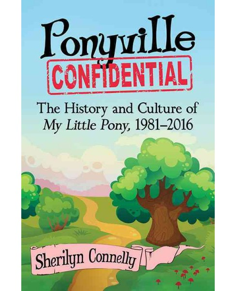 Ponyville Confidential : The History and Culture of My Little Pony, 1981–2016 (Paperback) - image 1 of 1