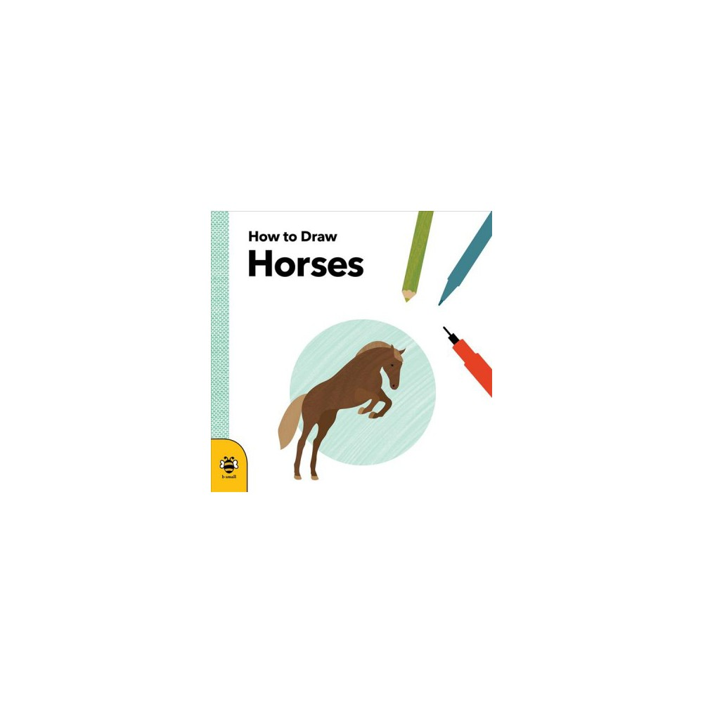 How to Draw Horses - (How to Draw) by Anna Betts (Paperback)