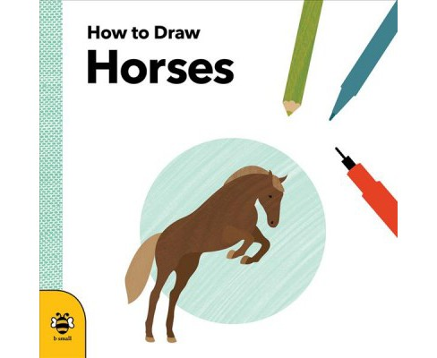 How to Draw Horses -  (How to Draw) by Anna Betts (Paperback) - image 1 of 1