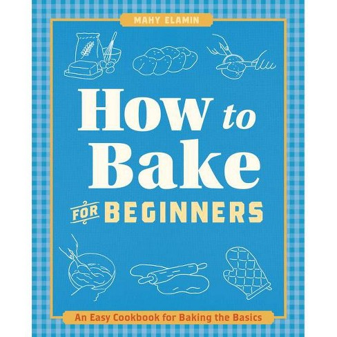 How to Bake for Beginners - by  Mahy Elamin (Paperback) - image 1 of 1