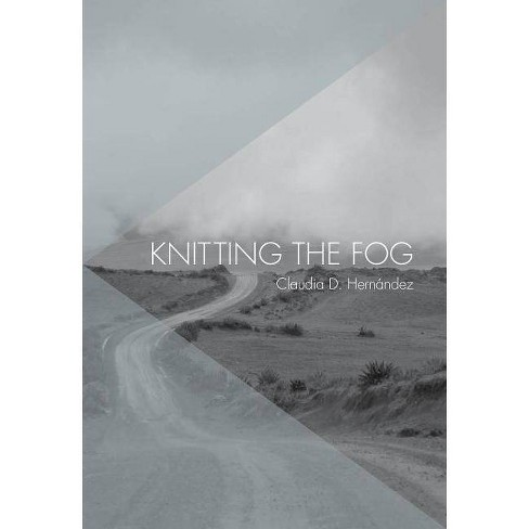 Knitting the Fog - by  Claudia D Hernandez (Paperback) - image 1 of 1