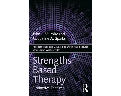 Strengths-Based Therapy : Distinctive Features -  by John J. Murphy & Jacqueline A. Sparks (Paperback) - image 1 of 1