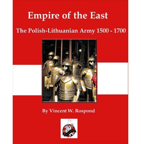 Empire of the East : Poland-lithuania 1500-1700 -  by Vincent Rospond (Paperback) - image 1 of 1