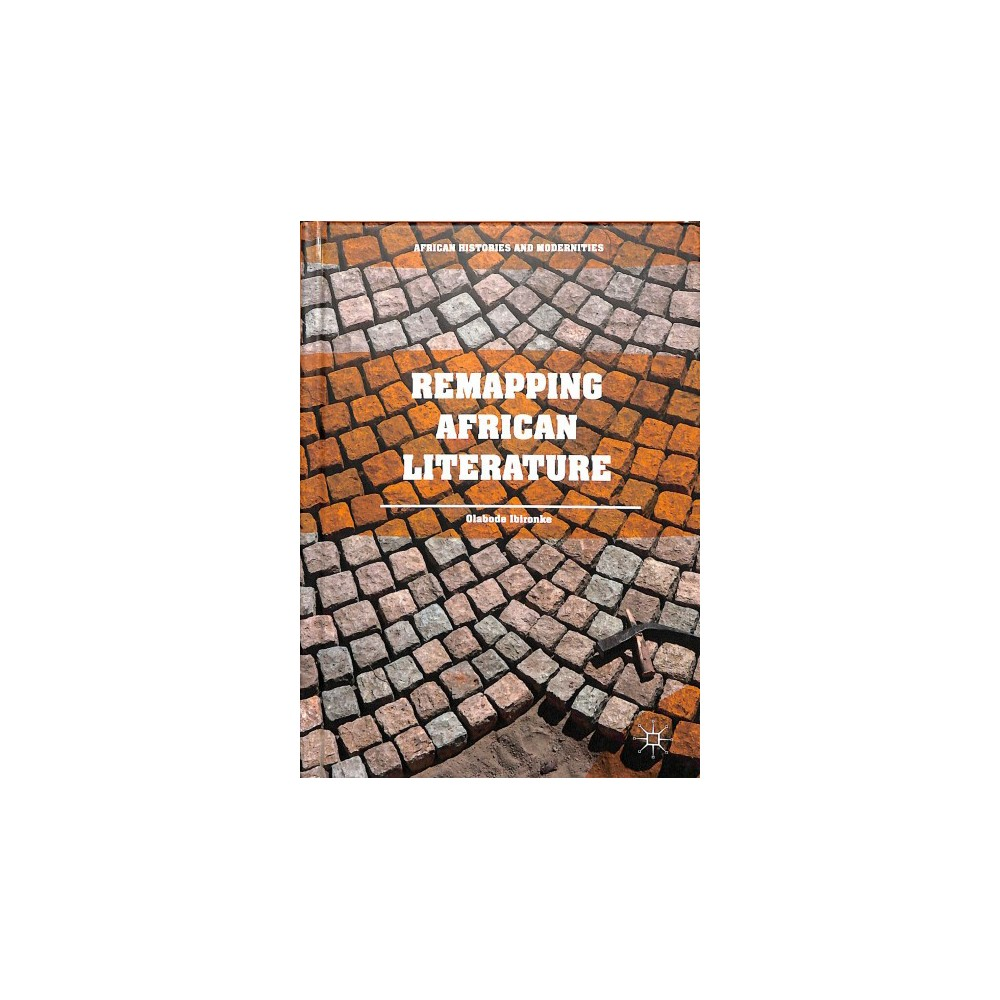 Remapping African Literature - by Olabode Ibironke (Hardcover)