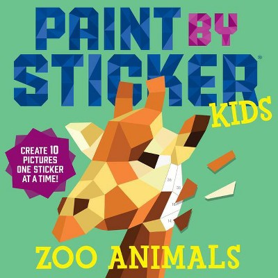 Paint by Sticker Kids : Zoo Animals: Create 10 Pictures One Sticker at a Time! (Paperback) - by Workman Publishing