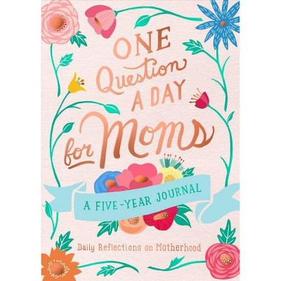 One Question a Day for Moms : Daily Reflections of Motherhood - A Five-Year Journal - (Paperback)