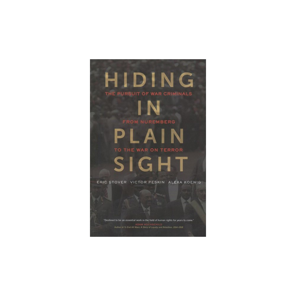Hiding in Plain Sight : The Pursuit of War Criminals from Nuremberg to the War on Terror - Reprint