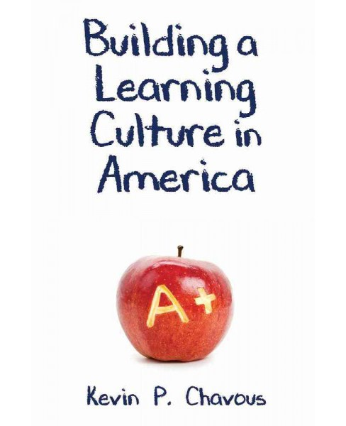 Building a Learning Culture in America (Paperback) (Kevin P. Chavous) - image 1 of 1