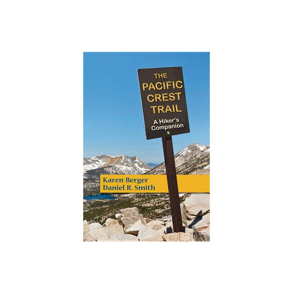 The Pacific Crest Trail By Karen Berger Daniel R Smith Paperback