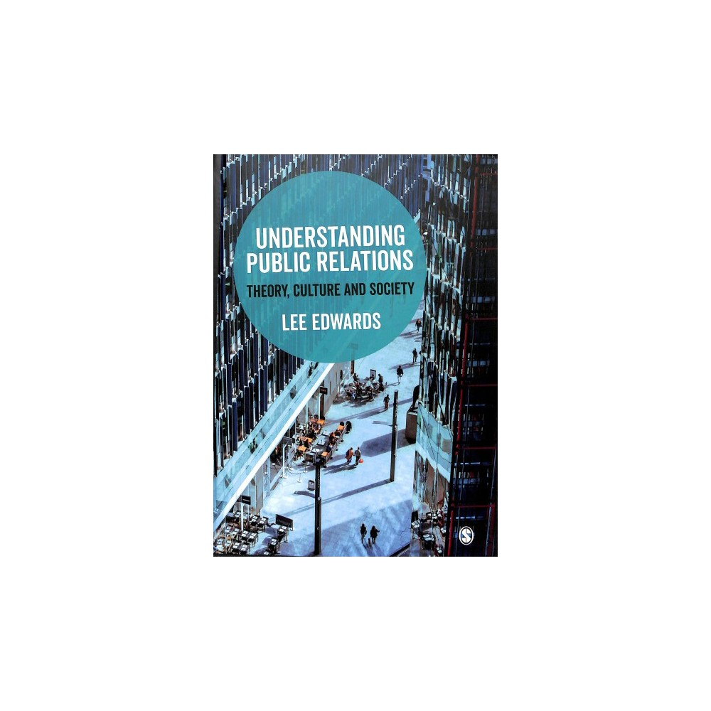 Understanding Public Relations : Theory, Culture and Society - by Lee Edwards (Hardcover)