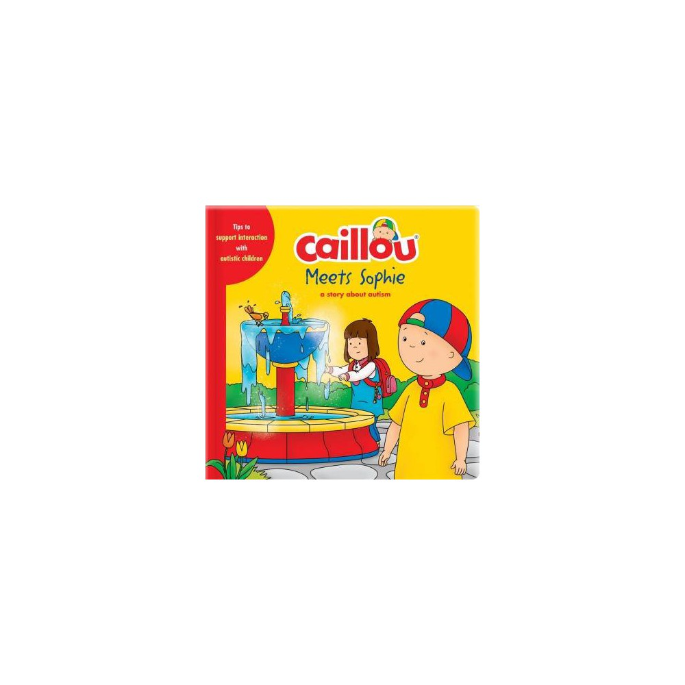 Caillou Meets Sophie : A Story About Autism - Special (Playtime) by Kim Thompson (Hardcover)