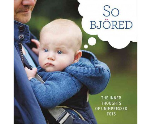 So Bjored : The Inner Thoughts of Unimpressed Tots (Hardcover) - image 1 of 1