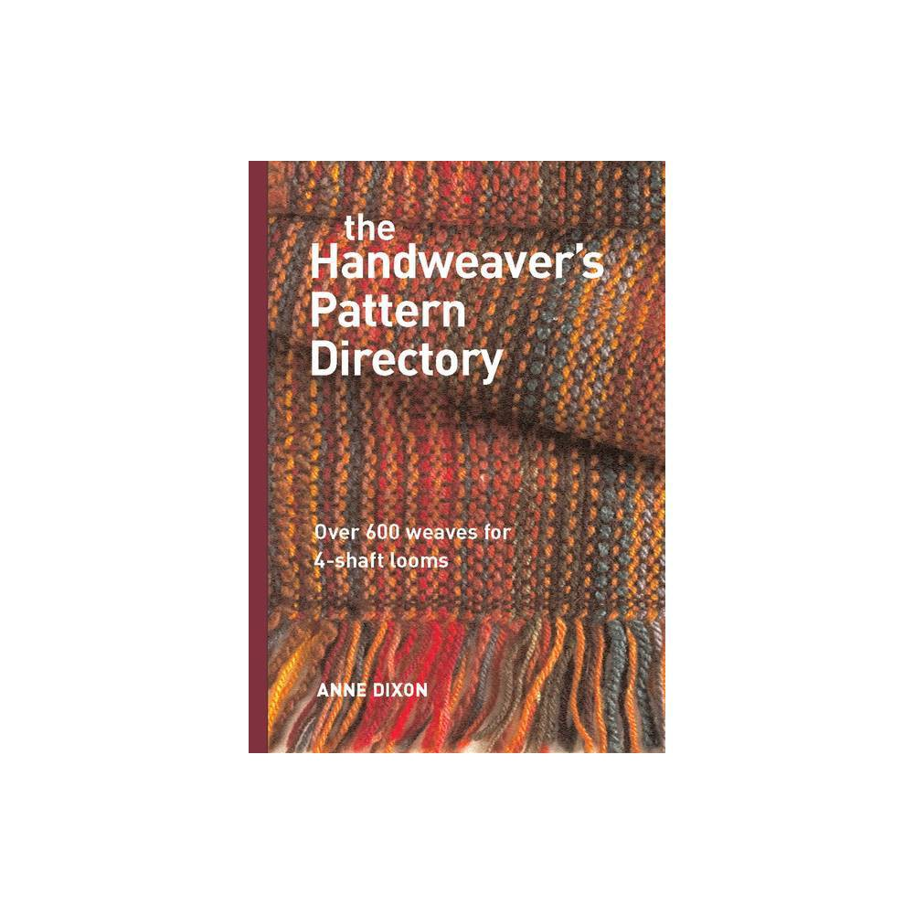 The Handweaver S Pattern Directory By Anne Dixon Hardcover