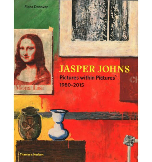 Jasper Johns : Pictures within Pictures, 1980-2015 -  by Fiona Donovan (Hardcover) - image 1 of 1