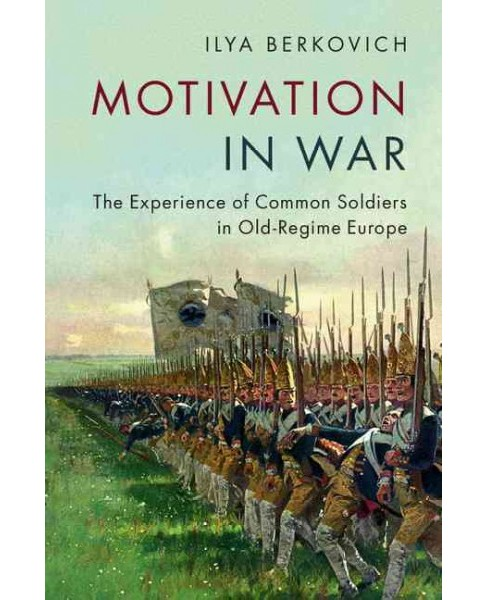Motivation in War : The Experience of Common Soldiers in Old-Regime Europe (Hardcover) (Ilya Berkovich) - image 1 of 1