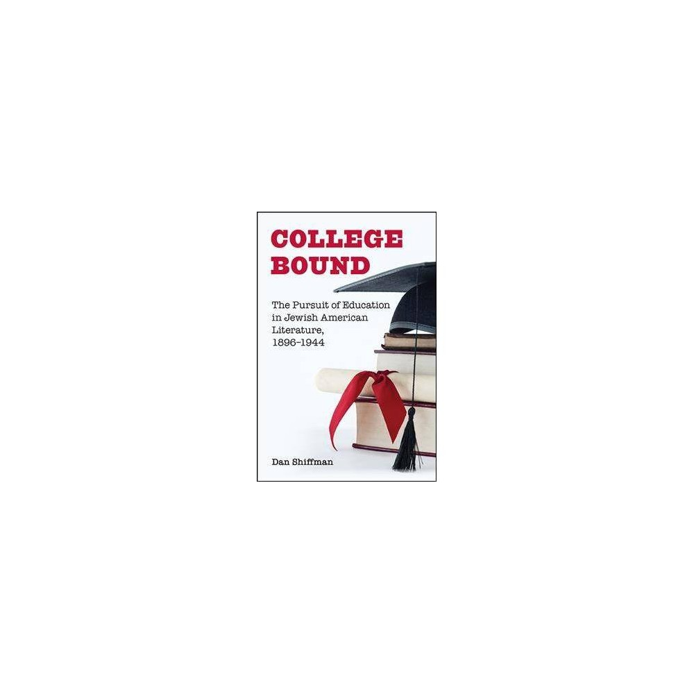 College Bound : The Pursuit of Education in Jewish American Literature, 1896-1944 - (Paperback)