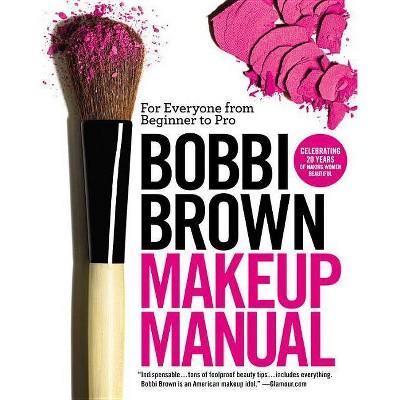 Bobbi Brown Makeup Manual - (Paperback)