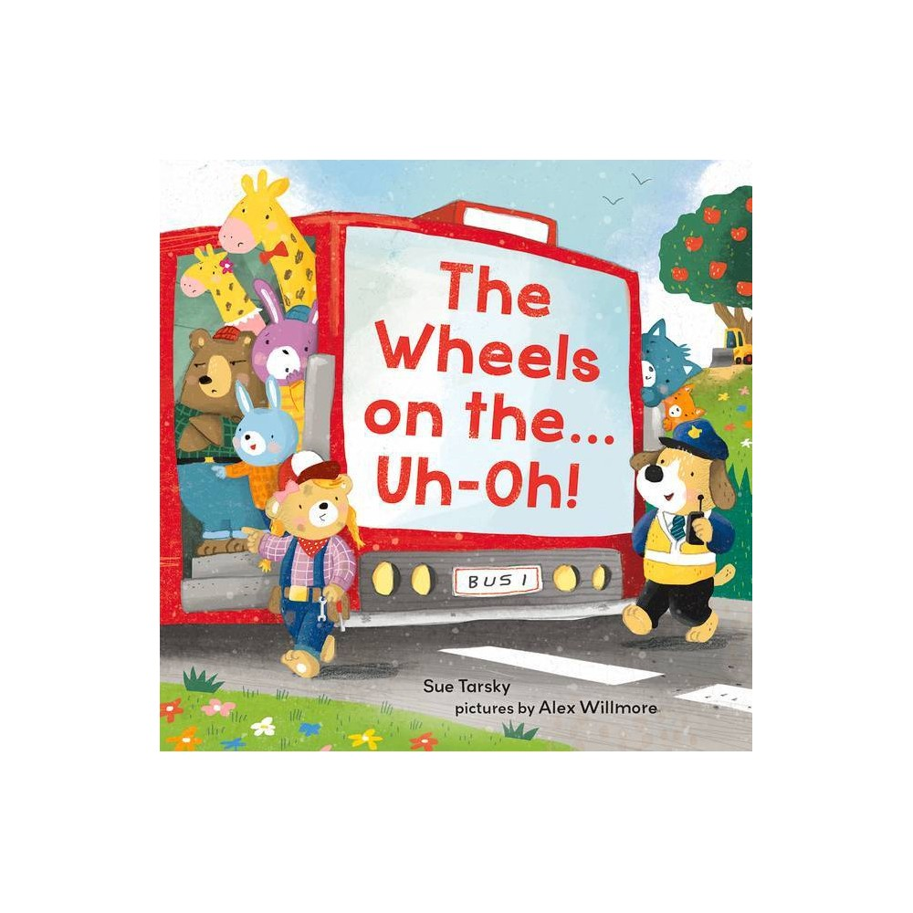 The Wheels On The Uh Oh By Sue Tarsky Hardcover