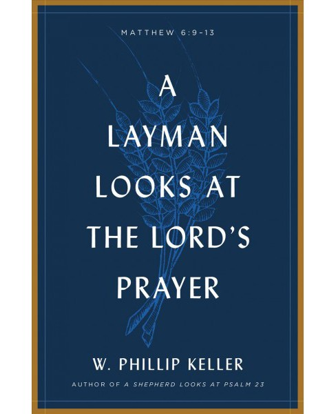 Layman Looks at the Lord's Prayer (Paperback) (W. Phillip Keller) - image 1 of 1