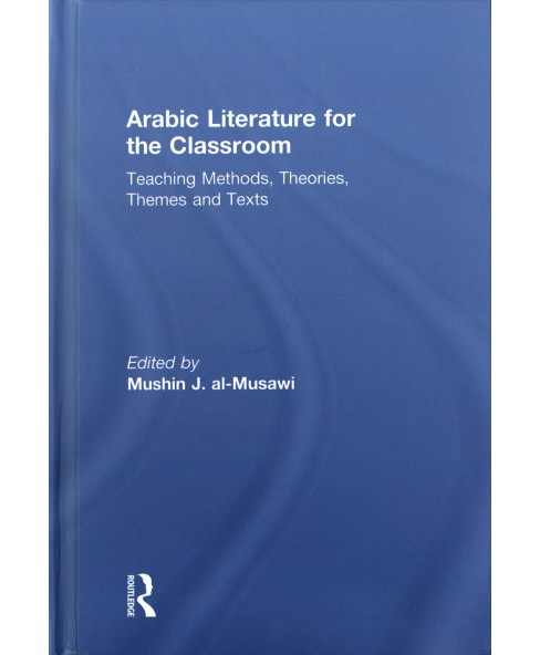 Arabic Literature for the Classroom : Teaching Methods, Theories, Themes and Texts (Hardcover) - image 1 of 1